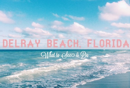 Delray Beach, Florida – What to Do & See