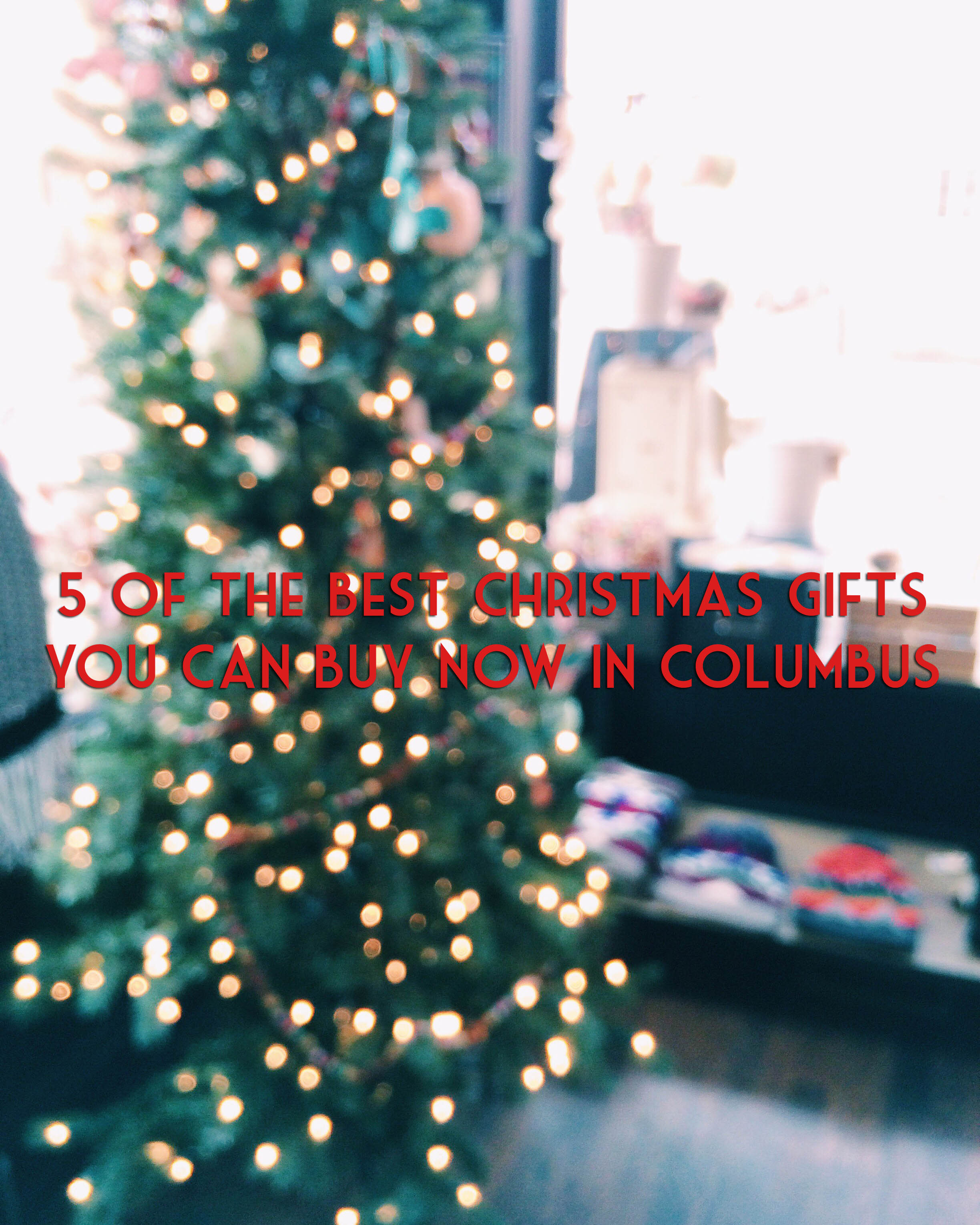5 of the best Christmas gifts you can buy now in Columbus (without hitting the mall!)