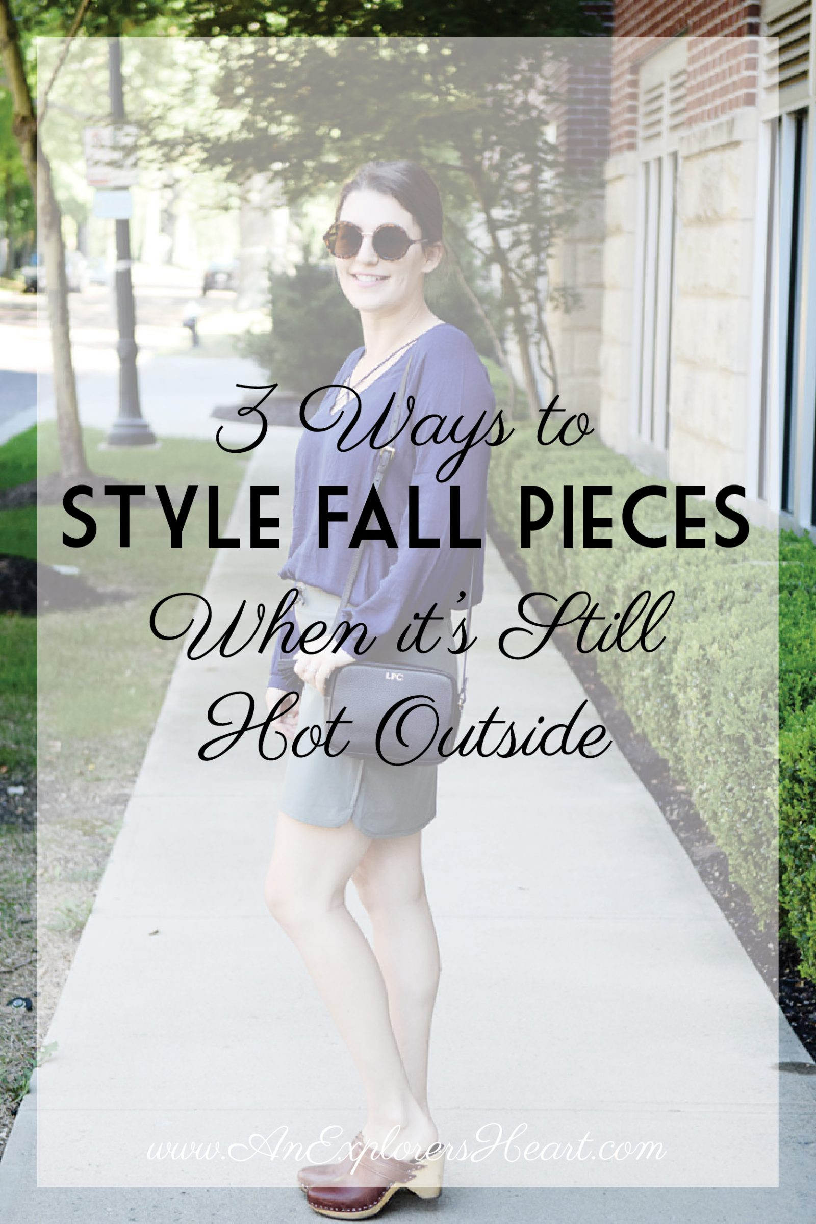 3 Ways to Incorporate Fall Pieces into your Wardrobe When it's Still Hot Outside